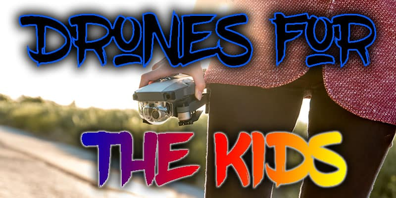 Drones For Kids | Ultimate Top 10 Buying Guide