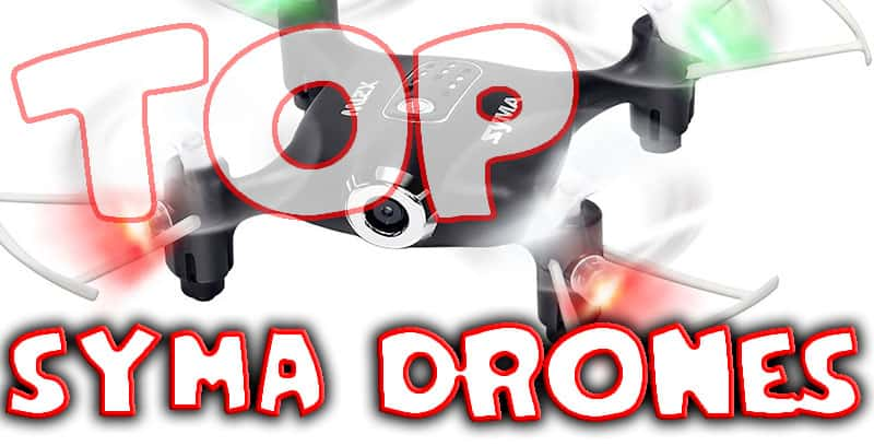 Top 9 Syma Drones   Want To Find The Best Syma Drone?