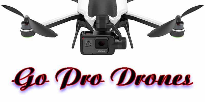 Top 6 Go Pro Drones