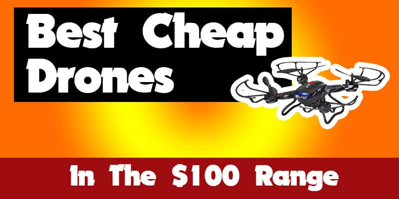 Best Cheap Drones About $100