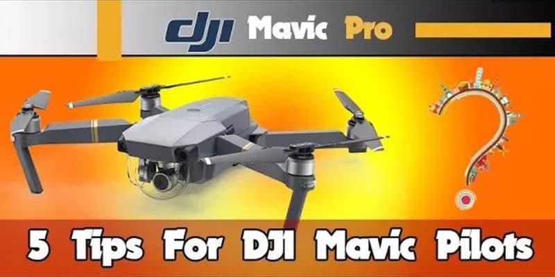 DJI Mavic Pro – 5 Tips For New Pilots