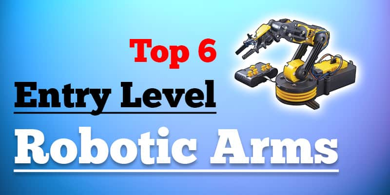 Best 6 Entry-Level Robotic Arm on the Market